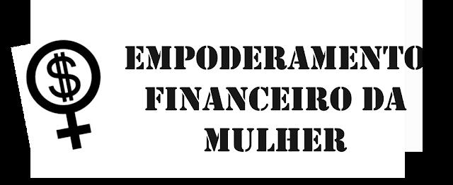 Empoderamento Financeiro da Mulher