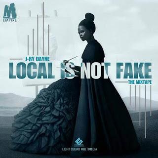 New Mixtape: J-ry Dayne - Local Is Not Fake  | @jerrydayne