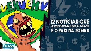 Notícias comprovam que o Brasil é o país da Zoeira