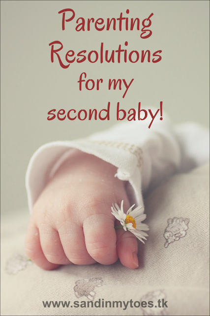 A few resolutions I've made to be a better parent with my second baby!