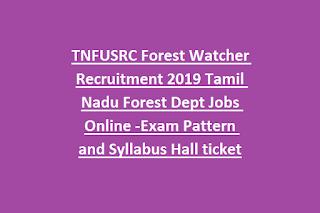 TNFUSRC Forest Watcher Recruitment 2019 Tamil Nadu Forest Dept Jobs Online -Exam Pattern and Syllabus Hall ticket