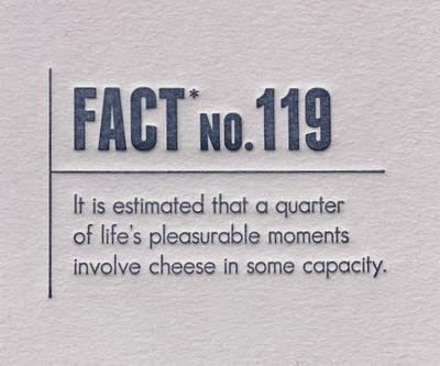 cheese fact - it is estimated that quarter of life's pleasurable moments involve cheese in some capacity. The Big Cheese. MarchMatron.com