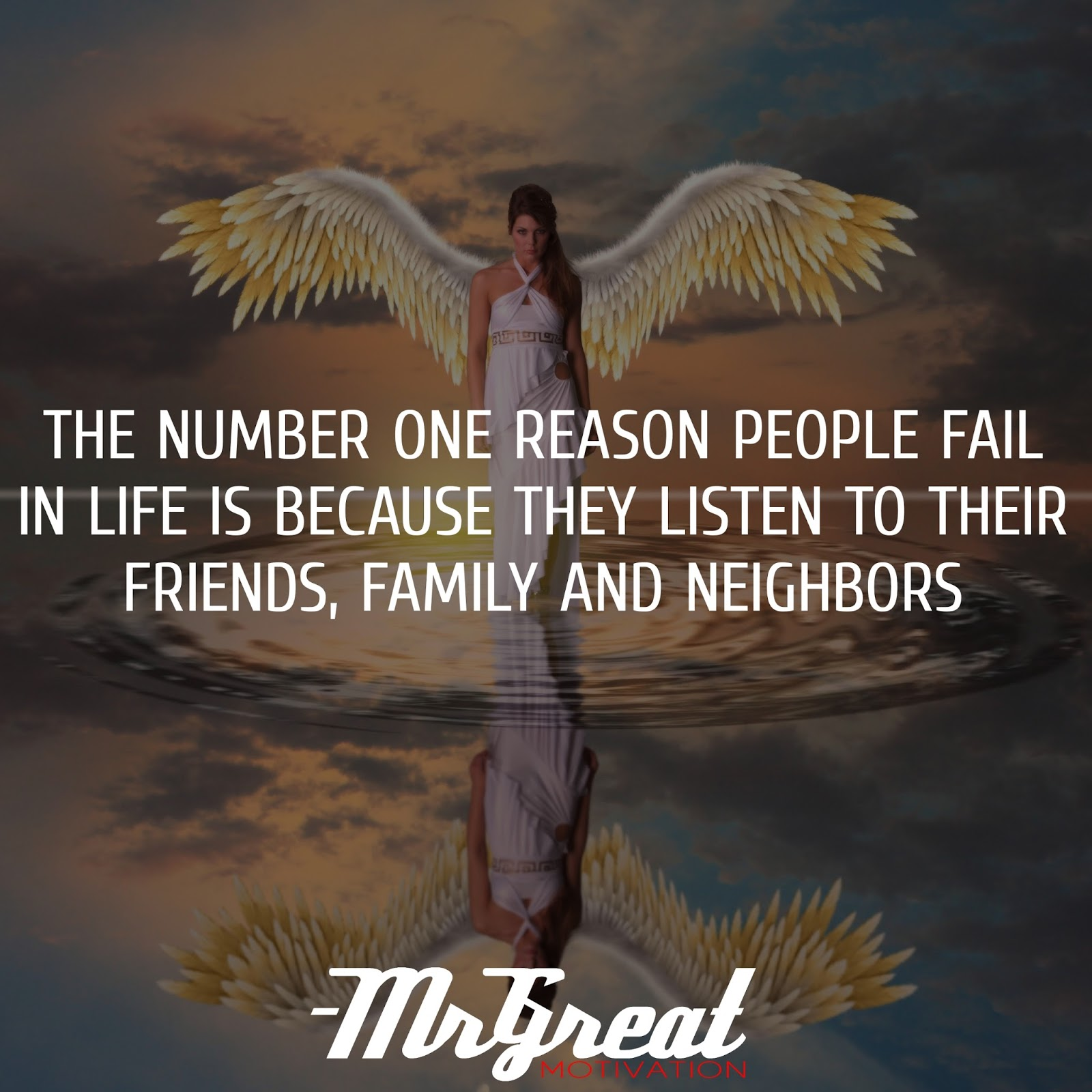 The number one reason people fail in life is because they listen to their friends, family, and neighbours - Napoleon Hill