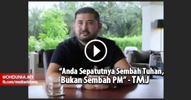 """""""Anda Sepatutnya Sembah Tuhan, Bukan Sembah PM"""" - TMJ"""