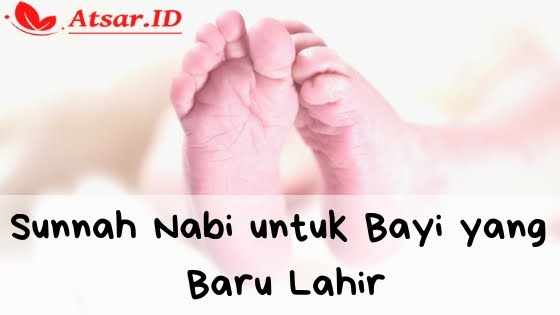 Sunnah Nabi Untuk Bayi yang Baru Lahir