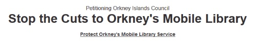 https://www.change.org/p/orkney-islands-council-stop-the-cuts-to-orkney-s-mobile-library