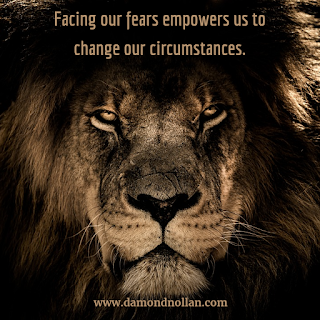 """Facing our fears empowers us to change our circumstances."""