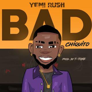 Yemi Rush - Bad (Chiquito)