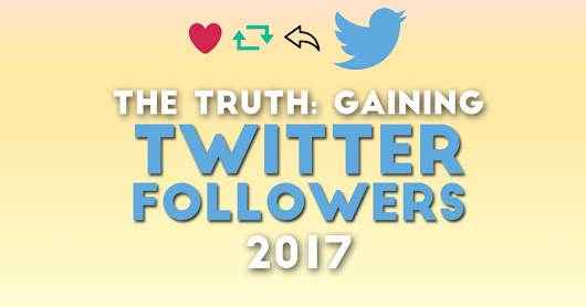The Truth: Gaining Twitter Followers 2017