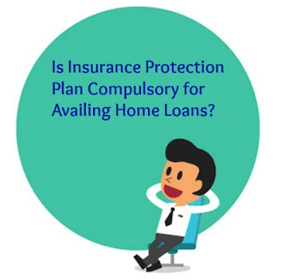 Is Insurance Protection Plan Compulsory for Availing Home Loans?