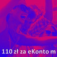 110 zł za eKonto m (dla młodych: 18-24 l.)