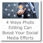 4 Ways Photo Editing Can Boost Your Social Media Efforts
