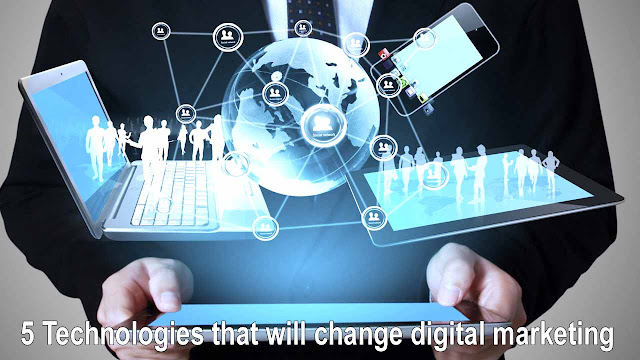 5 Technologies that will change digital marketing