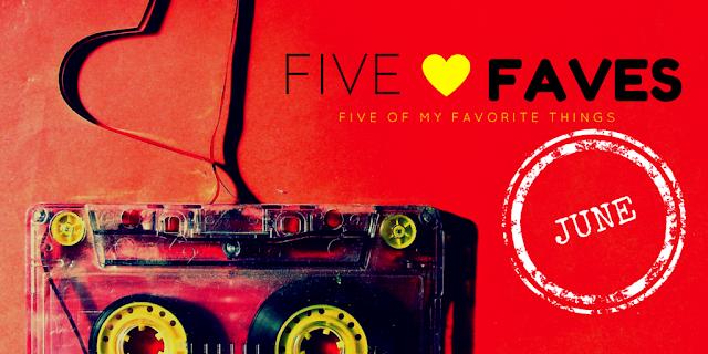Top 5 Favorites for June