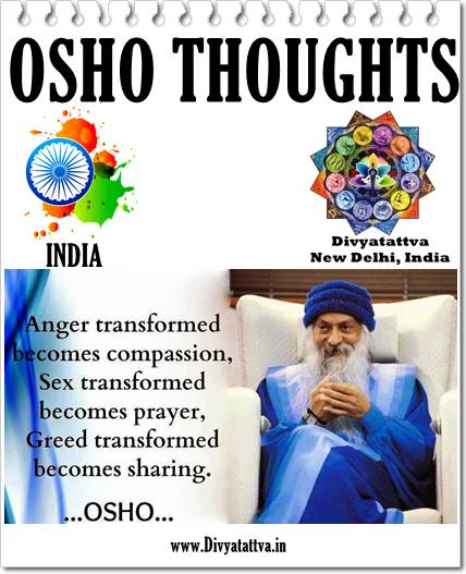 osho on sex , osho on anger, osho quotes, osho sayings, osho quotations,osho on greed