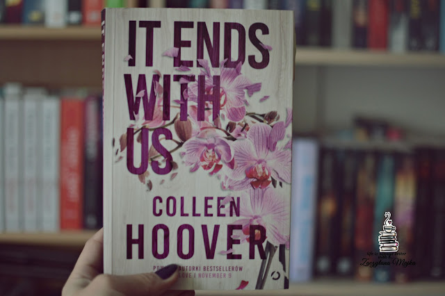"""Czasem te osoby, które najmocniej nas kochają, potrafią też najmocniej ranić... – recenzja książki #272 – Colleen Hoover """"It Ends with Us"""""""