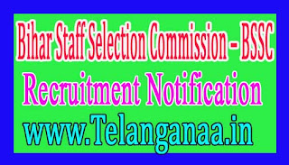 BSSC (Bihar Staff Selection Commission) Recruitment Notification 2017 Last Date 19-12-2016