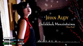 Lirik Lagu Salahkah Mencintaimu - Jihan Audy