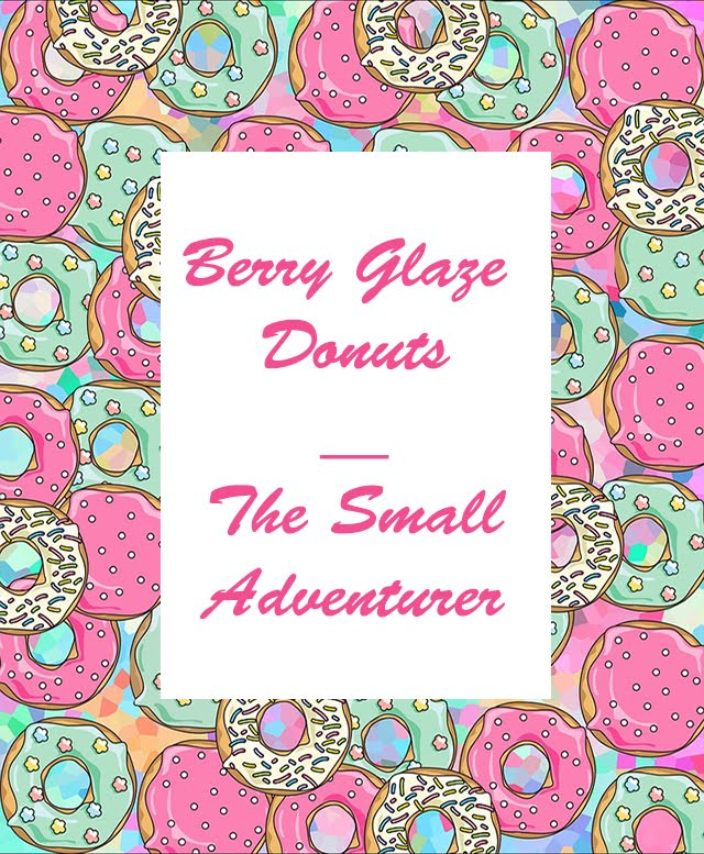 Berry Glazed Donuts || The Small Adventurer