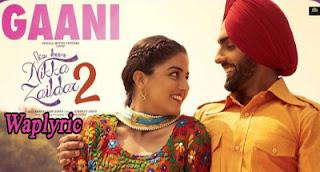 Gaani Song Lyrics Ammy Virk Nikka Zaildar 2