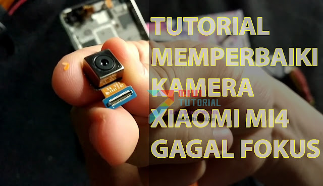 Kamera Xiaomi Mi4 Kamu Blur, Sulit Mendapatkan Fokus Ketika Membidik Objek? Ini Solusi Memperbaikinya (X4 V07 atau IMX214)