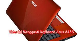 TUTORIAL Cara Mengganti Keyboard Asus A43S