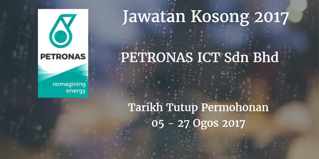 Jawatan Kosong PETRONAS ICT Sdn Bhd  05 - 27 Ogos 2017