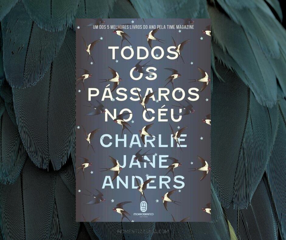 Resenha: Todos os Pássaros no Céu, de Charlie Jane Anders