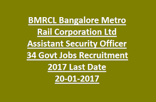 BMRCL Bangalore Metro Rail Corporation Ltd Assistant Security Officer 34 Govt Jobs Recruitment 2017 Last Date 20-01-2017