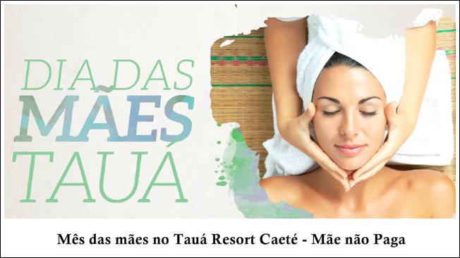 Mês das mães no Tauá Resort Caeté - Mãe não Paga