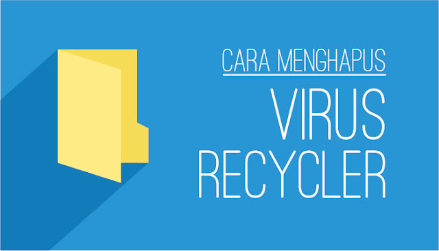 Cara Menghapus Virus Recycler Hanya dalam 3 Menit