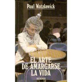 Un libro al día: Paul Watzlawik: El arte de amargarse la vida
