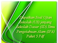 Dapatkan Soal Ujian Sekolah (US) jenjang Sekolah Dasar (SD) Ilmu Pengetahuan Alam (IPA) Paket 5 Pdf