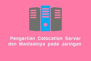 Pengertian Colocation Server dan Manfaatnya pada Jaringan