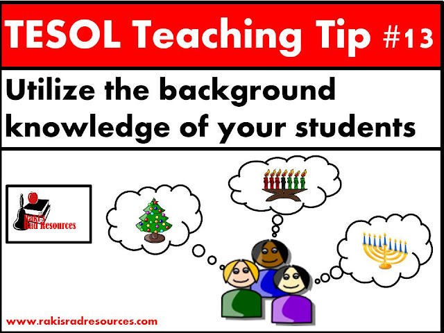 TESOL Teaching Tip #13 - Utilize the background knowledge of your students to help them understand what you are teaching them. Read more about how you can help your esl or ell students in this blog post at Raki's Rad Resources.