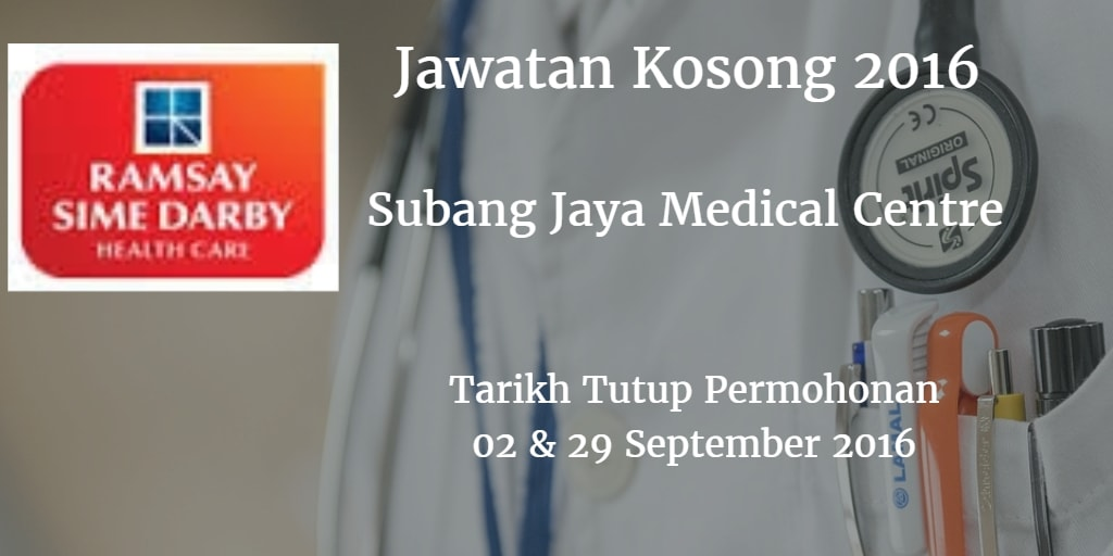 Jawatan Kosong Subang Jaya Medical Centre 02 & 29 September 2016