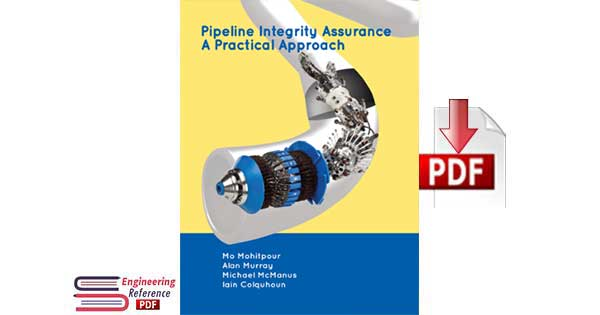 Download Pipeline Integrity Assurance a Practical Approach by Mo Mohitpour, Alan Murray, Michael McManus and Iain Colquhoun free pdf download