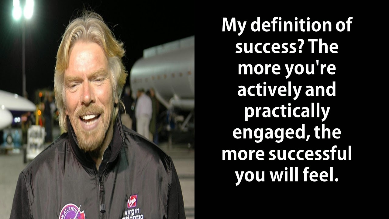 "Featured in 40 Inspirational Richard Branson Business Quotes: ""My definition of success? The more you're actively and practically engaged, the more successful you will feel."""