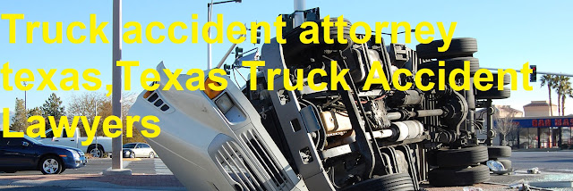 Truck accident attorney Texas and Texas Truck Accident Lawyers
