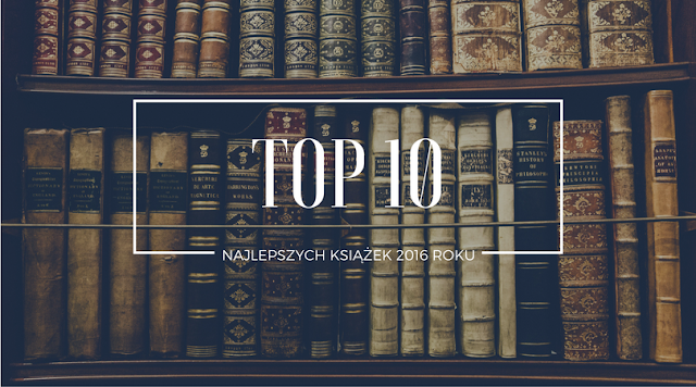 TOP 10 najlepszych książek 2016 roku | Wiedźmowa głowologia
