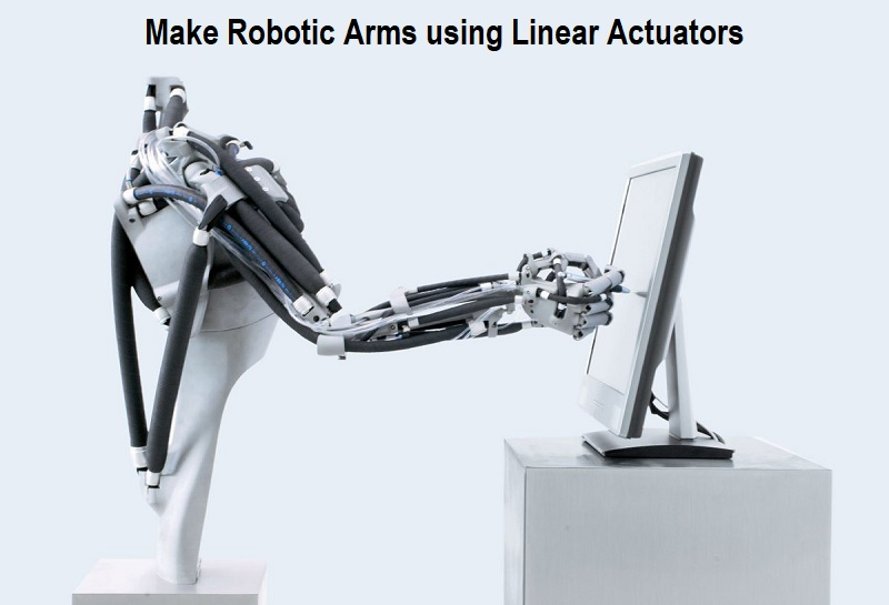 Make Robotic Arms using Linear Actuators