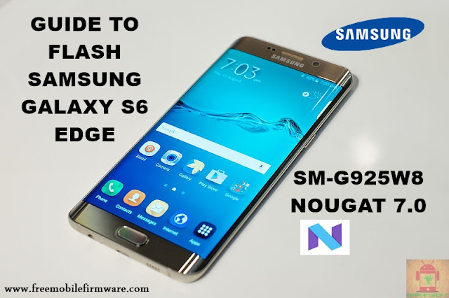 Guide To Flash Samsung Galaxy S6 Edge SM-G925W8 Nougat 7.0 Odin Method Tested Firmware