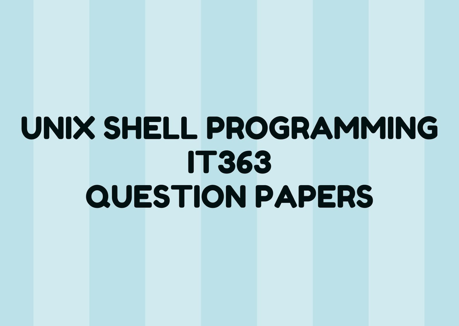UNIX Shell Programming | IT363 | Question Papers (2015 batch)