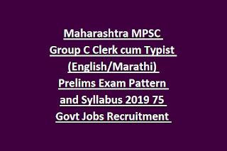 Maharashtra MPSC Group C Clerk cum Typist (English Marathi) Prelims Exam Pattern and Syllabus 2019 75 Govt Jobs Recruitment Online