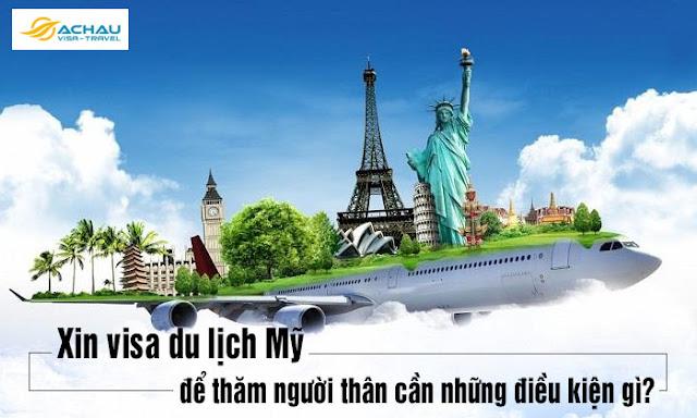 Xin visa du lịch Mỹ để thăm người thân cần những điều kiện gì?