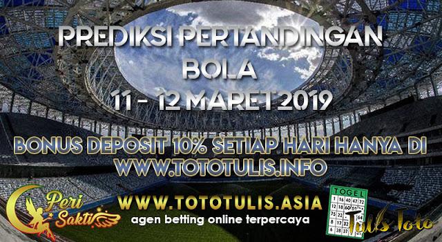PREDIKSI PERTANDINGAN BOLA TANGGAL 12 – 13 MARET 2019