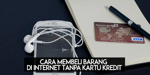 Cara Membeli Barang di Internet Tanpa Kartu Kredit