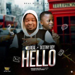 [Music] DJ Real – Hello Ft. Destiny Boy