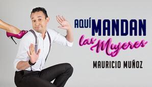 AQUI MANDAN LAS MUJERES con Mauricio Muñoz