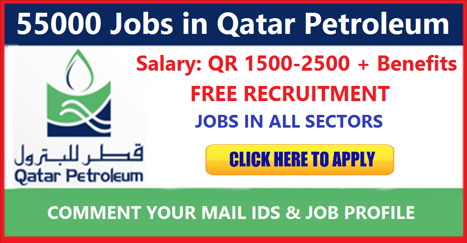 55000 VACANCIES | MEGA RECRUITMENT | QATAR PETROLEUM | APPLY